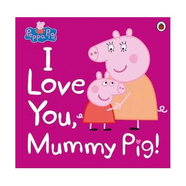[원서] Peppa Pig : I Love You, Mummy Pig (Paperback, 영국판)