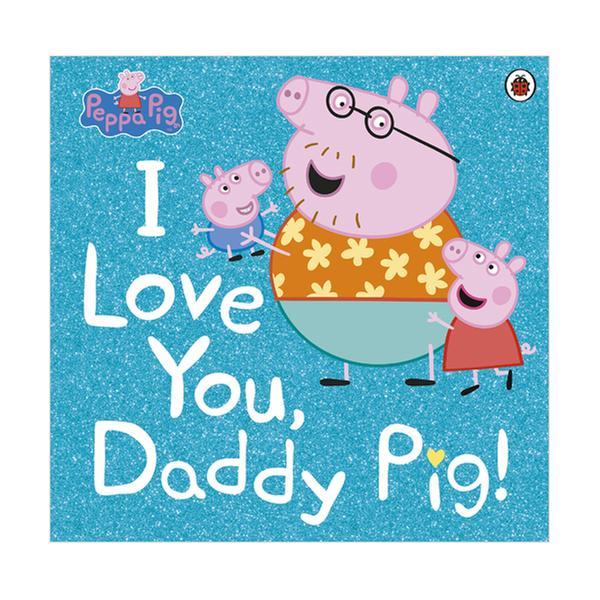 (원서)Peppa Pig : I Love You, Daddy Pig (Paperback, 영국판)